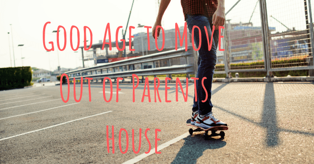 Good Age to Move Out of Parents House
