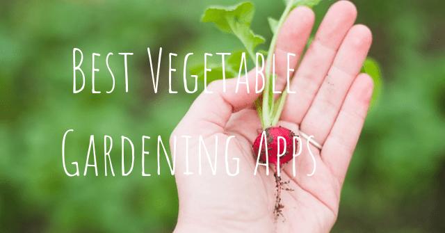 Best Vegetable Gardening Apps